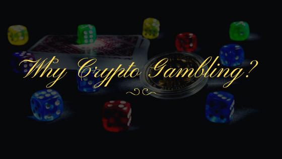 Why Crypto Gambling?